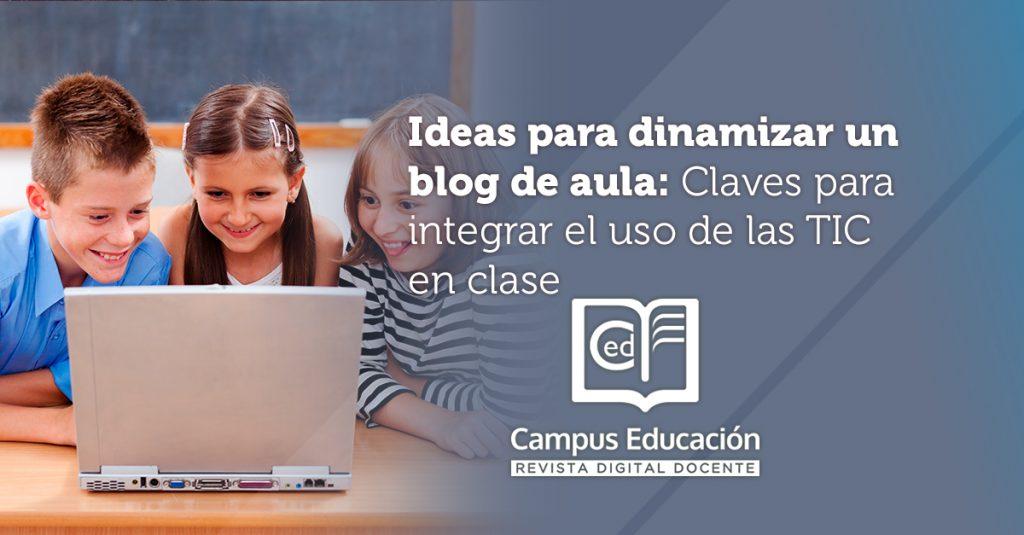 Ideas para dinamizar un blog de aula. Claves para integrar el uso de las TIC en clase