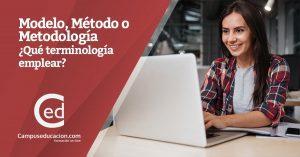 Modelo, Método, Metodología... ¿Qué terminología emplear?